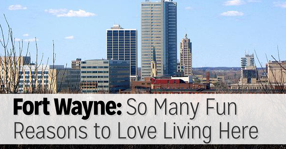 reasons to love fort wayne, in