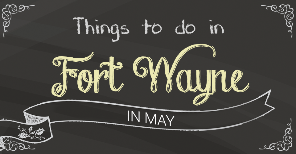 what to do in fort wayne in may 2015