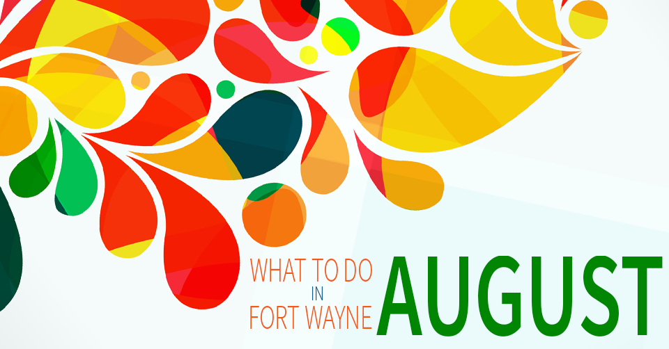 what to do in fort wayne in august