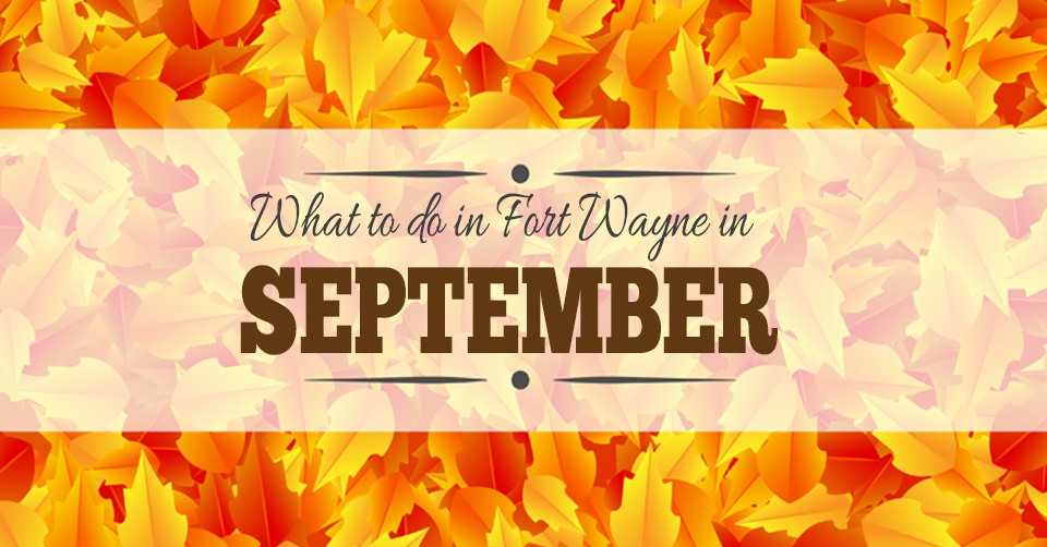 what to do in fort wayne in september 2015