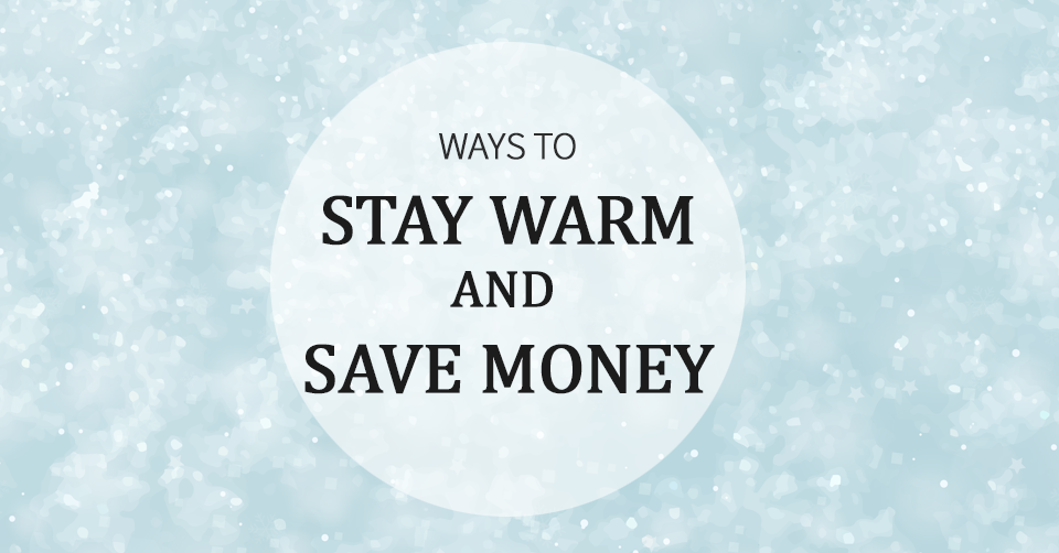 STAY WARM SAVE MONEY