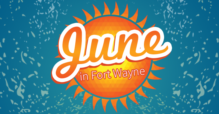 what to do in fort wayne in june