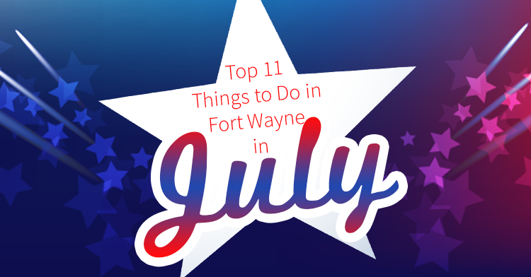 what to do in fort wayne in July