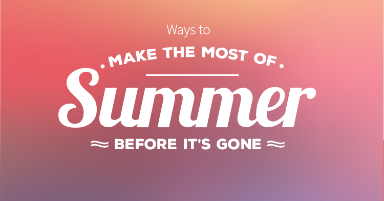 make the most of the last days of summer