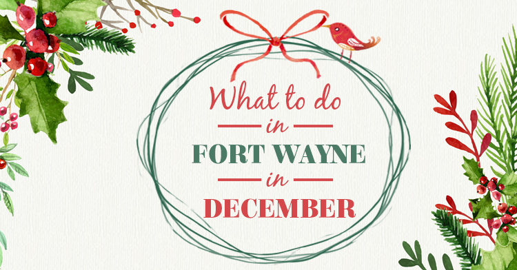 what to do in Fort Wayne December 2016