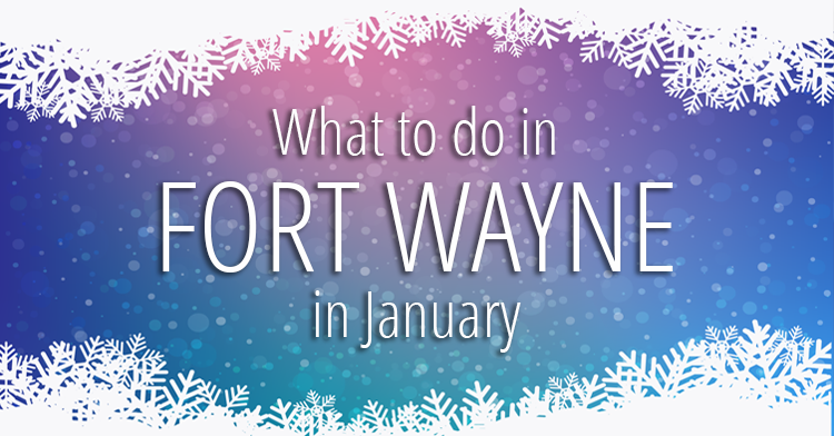 things to do in fort wayne in January 2017