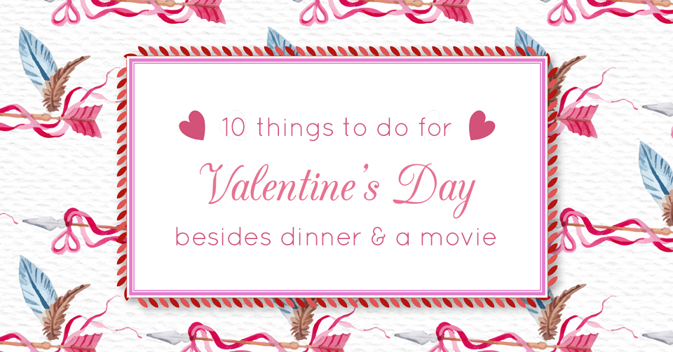 what to do for valentine's day besides dinner and a movie