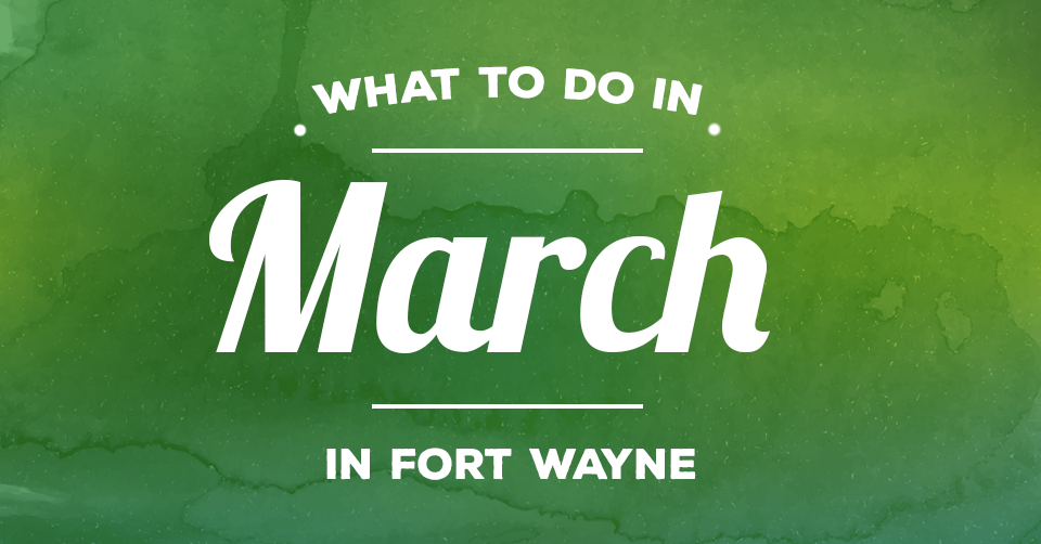 what to do in fort wayne in march